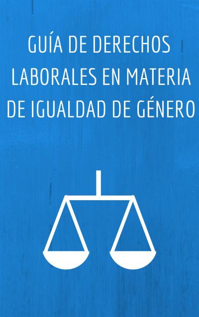 Guía de derechos laborales en materia de igualdad de género